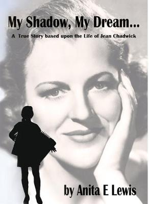 My Shadow, My Dream: A True Story Based on the Life of Jean Chadwick (Paperback)