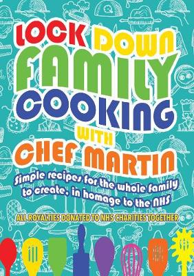 Lockdown Family Cooking: Simple Recipes for the Whole Family to Create in Homage to the NHS (Paperback)