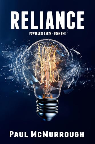 Reliance: A dystopian apocalyptic novel charting the rapid collapse of society following a solar storm and the resulting global power cut. - Powerless Earth 1 (Paperback)