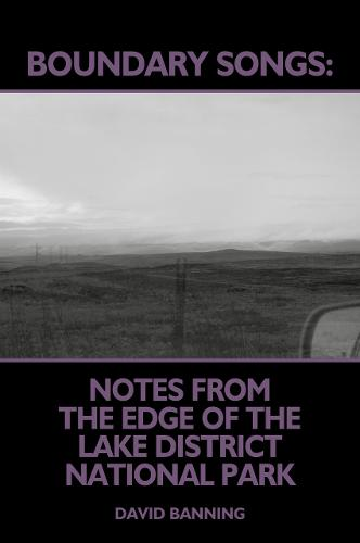 Boundary Songs: Notes from the edge of the Lake District National Park (Paperback)