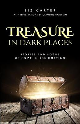 Treasure in Dark Places: Stories and poems of hope in the hurting (Paperback)