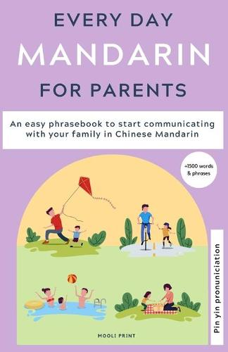 Everyday Mandarin for Parents: An easy phrasebook to start communicating with your family in Mandarin Chinese (Paperback)