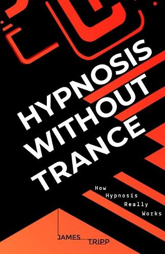 Hypnosis Without Trance: How Hypnosis Really Works (Paperback)