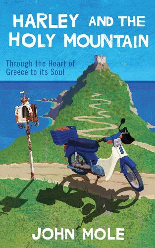 Harley and the Holy Mountain: through the heart of Greece to its soul (Paperback)