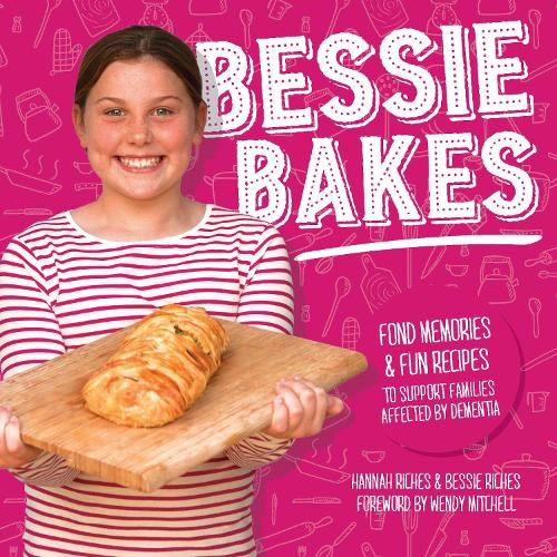 Bessie Bakes: Fond memories & fun recipes to support families affected by dementia (Paperback)