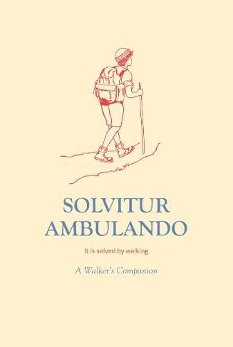 Solvitur Ambulando: A Walker's Companion (Hardback)