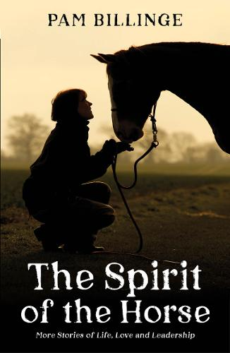 The Spirit of the Horse: More Stories of Life, Love and Leadership (Paperback)