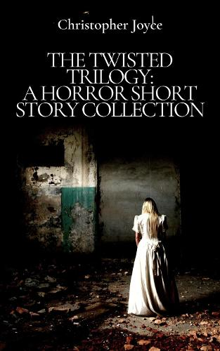 THE TWISTED TRILOGY: A HORROR SHORT STORY COLLECTION (Paperback)