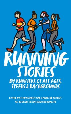 RUNNING STORIES: BY RUNNERS OF ALL AGES, SPEEDS AND BACKGROUNDS (Paperback)