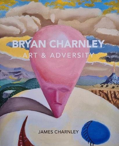 Bryan Charnley - Art & Adversity: New Enlarged Edition (Paperback)