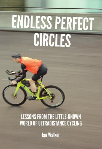 Endless Perfect Circles: Lessons from the little-known world of ultradistance cycling (Paperback)