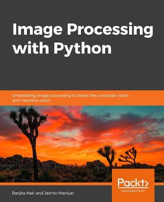 Image Processing with Python: Embedding image processing to boost the computer vision and machine vision (Paperback)