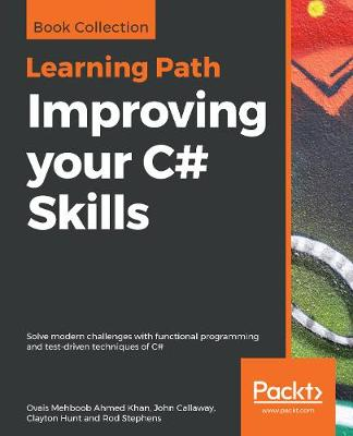Improving your C# Skills: Solve modern challenges with functional programming and test-driven techniques of C# (Paperback)