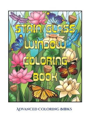Advanced Coloring Books (Stain Glass Window Coloring Book): Advanced Coloring (Colouring) Books for Adults with 50 Coloring Pages: Stain Glass Window Coloring Book (Adult Colouring (Coloring) Books) (Paperback)