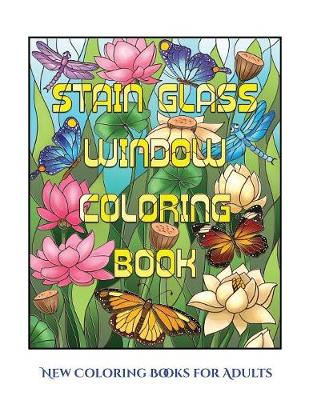 New Coloring Books for Adults (Stain Glass Window Coloring Book): Advanced coloring (colouring) books for adults with 50 coloring pages: Stain Glass Window Coloring Book (Adult colouring (coloring) books) (Paperback)