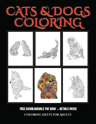 Coloring Sheets for Adults (Cats and Dogs): Advanced coloring (colouring) books for adults with 44 coloring pages: Cats and Dogs (Adult colouring (coloring) books) (Paperback)