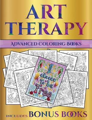 Advanced Coloring Books (Art Therapy): This Book Has 40 Art Therapy Coloring Sheets That Can Be Used to Color In, Frame, And/Or Meditate Over: This Book Can Be Photocopied, Printed and Downloaded as a PDF - Advanced Coloring Books 26 (Paperback)