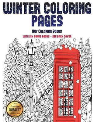 Art Coloring Books (Winter Coloring Pages): Winter Coloring Pages: This book has 30 Winter Coloring Pages that can be used to color in, frame, and/or meditate over: This book can be photocopied, printed and downloaded as a PDF - Art Coloring Books 30 (Paperback)
