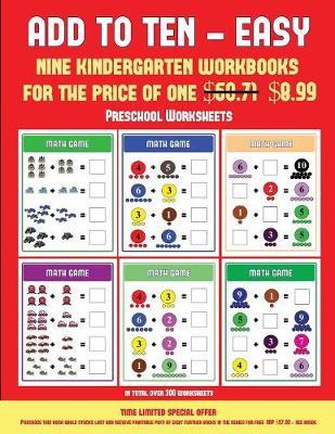 Preschool Worksheets (Add to Ten - Easy): 30 Full Color Preschool/Kindergarten Addition Worksheets That Can Assist with Understanding of Math - Preschool Worksheets 5 (Paperback)
