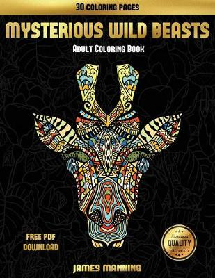 Mysterious Wild Beasts Book for Adults: A Wild Beasts Coloring Book with 30 Coloring Pages for Relaxed and Stress Free Coloring. This Book Can Be Downloaded as a PDF and Printed Off to Color Individual Pages. - Mysterious Wild Beasts Book for Adults 14 (Paperback)