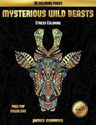 Stress Coloring (Mysterious Wild Beasts): A Wild Beasts Coloring Book with 30 Coloring Pages for Relaxed and Stress Free Coloring. This Book Can Be Downloaded as a PDF and Printed Off to Color Individual Pages. (Paperback)