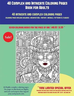 40 Complex and Intricate Coloring Pages Book for Adults: An Intricate and Complex Coloring Book That Requires Fine-Tipped Pens and Pencils Only: Coloring Pages Include Buildings, Architecture, Fantasy, Animals, Patterns & Flowers (Paperback)