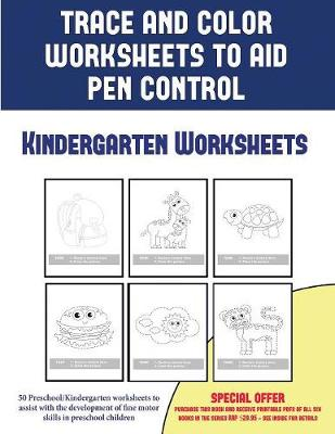 Kindergarten Worksheets (Trace and Color Worksheets to Develop Pen Control): 50 Preschool/Kindergarten to assist with the development of fine motor skills in preschool children - Kindergarten Worksheets 2 (Paperback)
