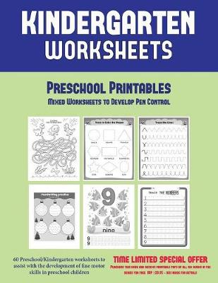 Preschool Printables: Mixed Worksheets to Develop Pen Control (Kindergarten Worksheets: 60 Preschool/Kindergarten Worksheets to Assist with the Development of Fine Motor Skills in Preschool Children - Preschool Printables 1 (Paperback)