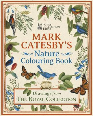 Mark Catesby's Nature Colouring Book: Drawings From the Royal Collection - Royal Collection Trust (Paperback)