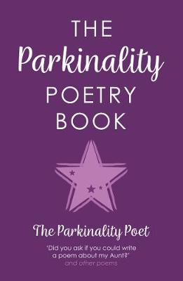 The Parkinality Poetry Book: `Did you ask if you could write a poem about my Aunt?' and other poems (Paperback)