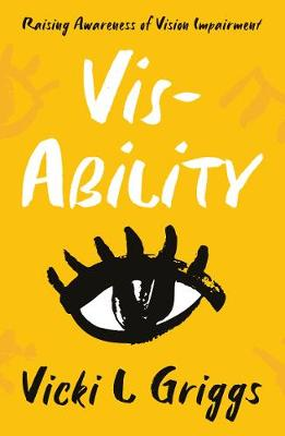 Vis-Ability: Raising Awareness of Vision Impairment (Paperback)