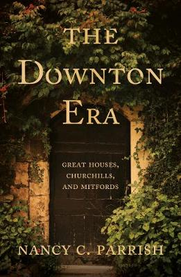 The Downton Era: Great Houses, Churchills, and Mitfords (Paperback)