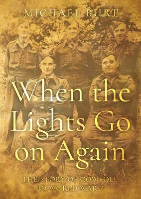 When the Lights Go on Again: The Story of Cowfold in World War 2 (Paperback)