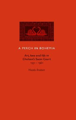 A Perch in Bohemia: Art, Love and Life in Chelsea's Swan Court 1931-1961 (Paperback)