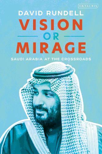 Vision or Mirage: Saudi Arabia at the Crossroads (Hardback)