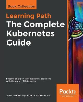 The The Complete Kubernetes Guide: Become an expert in container management with the power of Kubernetes (Paperback)