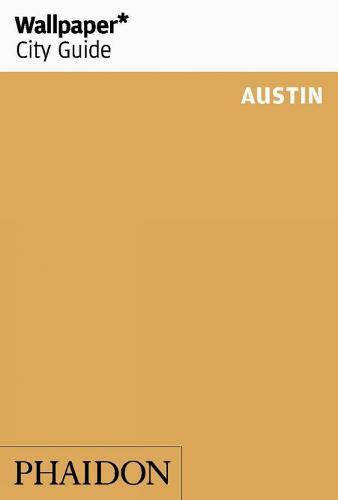 Wallpaper* City Guide Austin - Wallpaper (Paperback)