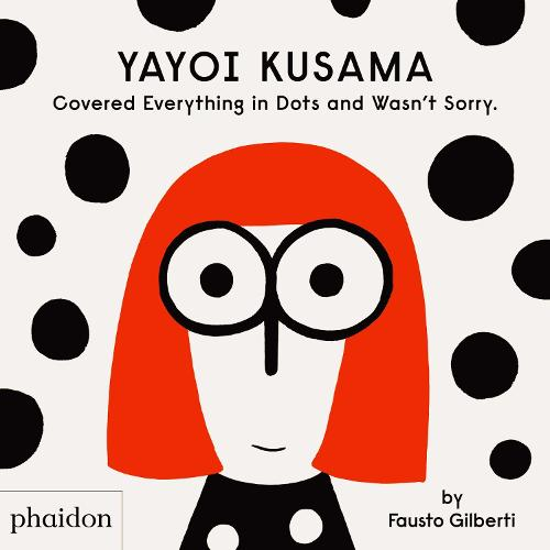 Yayoi Kusama Covered Everything in Dots and Wasn't Sorry. (Hardback)