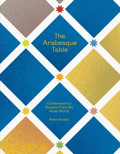 The Arabesque Table: Contemporary Recipes from the Arab World (Hardback)