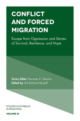 Conflict and Forced Migration: Escape from Oppression and Stories of Survival, Resilience, and Hope - Studies in Symbolic Interaction 51 (Hardback)
