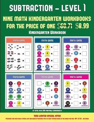Kindergarten Workbook (Kindergarten Subtraction/taking away Level 1): 30 full color preschool/kindergarten subtraction worksheets that can assist with understanding of math (includes 8 additional PDF books worth $60.71) - Kindergarten Workbook 10 (Paperback)