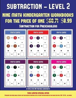Subtraction for Preschoolers (Kindergarten Subtraction/taking away Level 2): 30 full color preschool/kindergarten subtraction worksheets (includes 8 printable kindergarten PDF books worth $60.71) - Subtraction for Preschoolers 11 (Paperback)