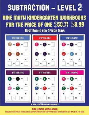 Best Books for 2 Year Olds (Kindergarten Subtraction/taking away Level 2): 30 full color preschool/kindergarten subtraction worksheets (includes 8 printable kindergarten PDF books worth $60.71) - Best Books for 2 Year Olds 11 (Paperback)