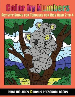 Activity Books for Toddlers for Kids Aged 2 to 4 (Color By Number - Animals): 36 Color By Number - animal activity sheets designed to develop pen control and number skills in preschool children. The price of this book includes 12 printable PDF kindergarte - Activity Books for Toddlers for Kids Aged 2 to 4 31 (Paperback)