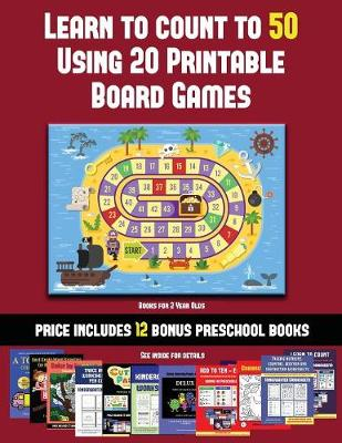Books for 2 Year Olds (Learn to Count to 50 Using 20 Printable Board Games): A full-color workbook with 20 printable board games for preschool/kindergarten children. - Books for 2 Year Olds 34 (Paperback)