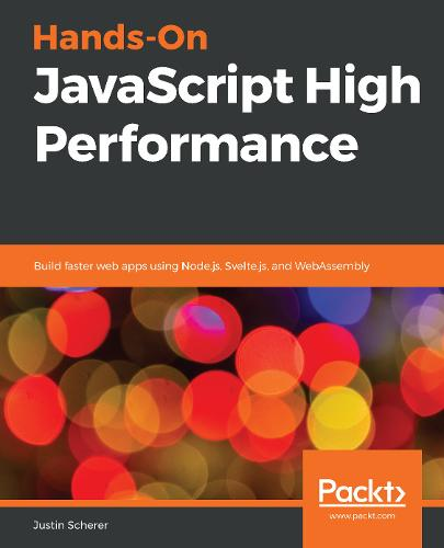 Hands On JavaScript High Performance: Build bare-metal web applications with Node.js and modern web tools (Paperback)