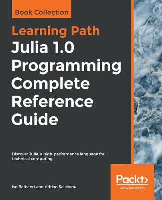 Julia 1.0 Programming Complete Reference Guide: Discover Julia, a high-performance language for technical computing (Paperback)