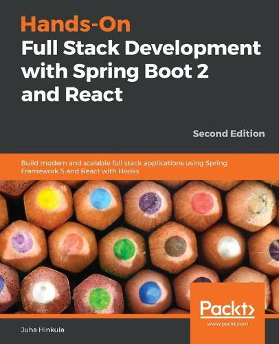 Hands-On Full Stack Development with Spring Boot 2 and React: Build modern and scalable full stack applications using Spring Framework 5 and React with Hooks, 2nd Edition (Paperback)