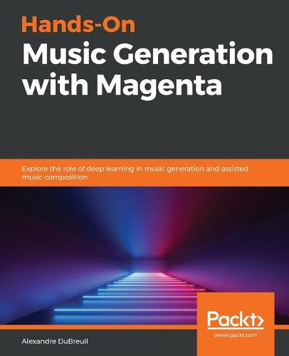 Hands-On Music Generation with Magenta: Explore the role of deep learning in music generation and assisted music composition (Paperback)