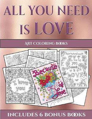 Art Coloring Books (All You Need Is Love): This Book Has 40 Coloring Sheets That Can Be Used to Color In, Frame, And/Or Meditate Over: This Book Can Be Photocopied, Printed and Downloaded as a PDF - Art Coloring Books 27 (Paperback)
